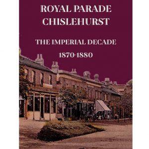 Royal Parade Chislehurst – The Imperial Decade 1870 – 1880